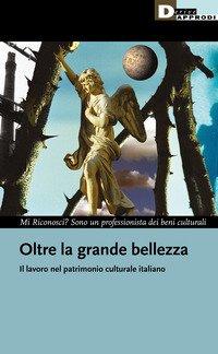 Oltre la grande bellezza. Il lavoro nel patrimonio culturale italiano