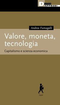 Valore, moneta, tecnologia. Capitalismo e scienza economica