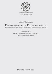 Dizionario della filosofia greca. Termini e nozioni, figure storiche e mitologiche, eventi