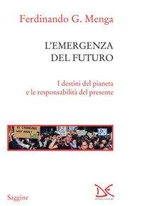 L'emergenza del futuro. I destini del pianeta e le responsabilità del presente