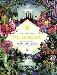 Mitopedia. Un'enciclopedia degli animali mitologici e delle loro storie magiche