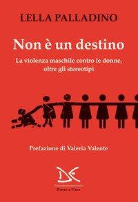 Non è un destino. La violenza maschile contro le donne, oltre gli stereotipi