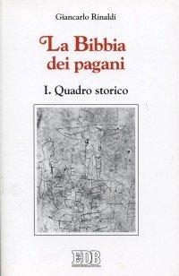La Bibbia dei pagani. Vol. 1: Quadro storico.