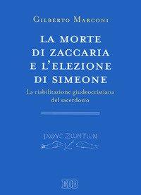 La morte di Zaccaria e l'elezione di Simeone. La riabilitazione giudeocristiana del sacerdozio. Indagine sul Protovangelo di Giacomo 22-25