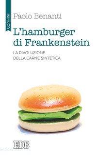 L'hamburger di Frankenstein. La rivoluzione della carne sintetica