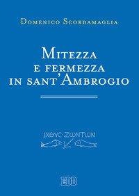 Mitezza e fermezza in sant'Ambrogio