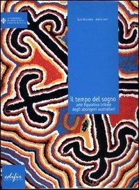 Il tempo del sogno. Catalogo della mostra (Firenze, Complesso delle oblate, 10 novembre-8 dicembre 2003). Ediz. italiana, inglese e francese