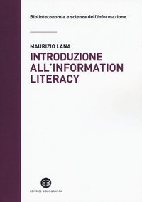 Introduzione all'information literacy. Storia, modelli, pratiche