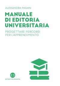 Manuale di editoria universitaria. Progettare percorsi per l'apprendimento