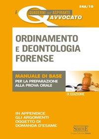 Ordinamento e deontologia forense. Manuale di base per la preparazione alla prova orale