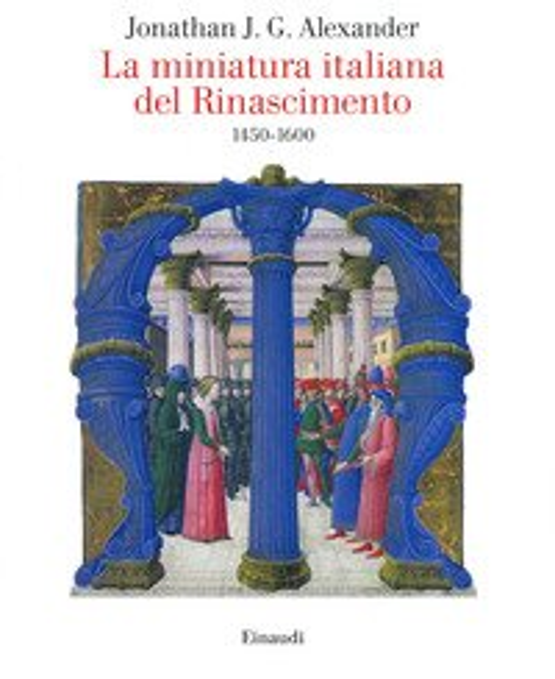 La miniatura italiana del Rinascimento 1450-1600