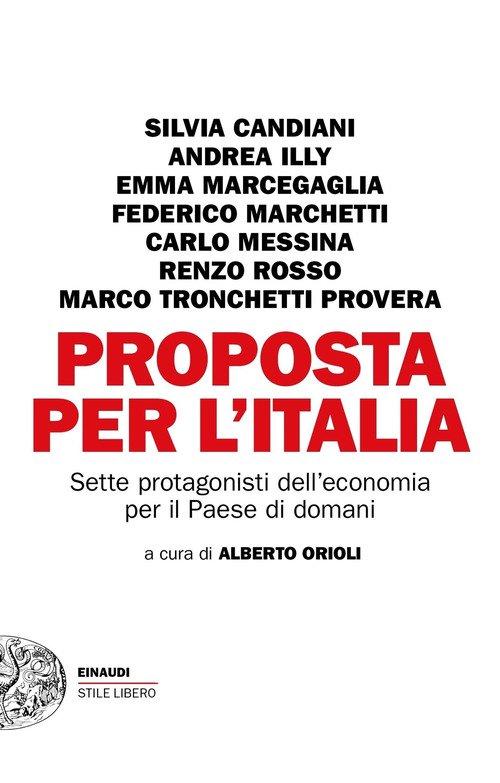 Proposta per l'Italia. Sette protagonisti dell'economia per il Paese di domani