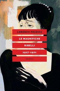 Le magnifiche ribelli (1917-1921)