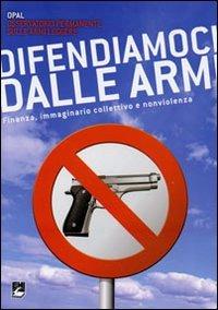 Difendiamoci dalle armi. Finanza, immaginario collettivo e nonviolenza