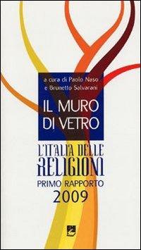 Il muro di vetro. L'Italia delle religioni. Rapporto 2009