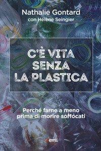 C'è vita senza la plastica. Perché farne a meno