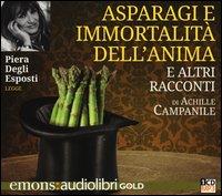 Asparagi e l'immortalità dell'anima e altri racconti letto da Piera Degli Esposti. Audiolibro. CD Audio formato MP3