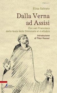 Dalla Verna ad Assisi. Con san Francesco dalla festa delle Stimmate al 4 ottobre