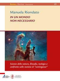 In un mondo non-necessario. Scienze della natura, filosofia, teologia a confronto sulla nozione di «contingenza»