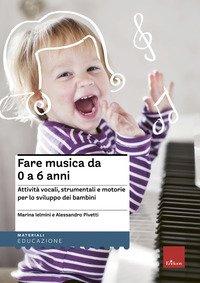 Fare musica da 0 a 6 anni. Attività vocali, strumentali e motorie per lo sviluppo dei bambini