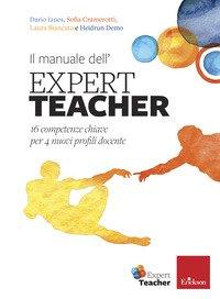 Il manuale dell'expert teacher. 16 competenze chiave per 4 nuovi profili docente