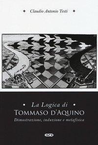 La logica di Tommaso d'Aquino. Dimostrazione, induzione e metafisica