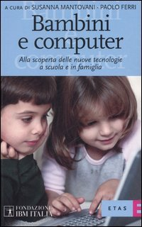 Bambini e computer. Alla scoperta delle nuove tecnologie a scuola e in famiglia