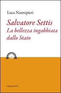 Salvatore Settis. La bellezza ingabbiata dallo Stato