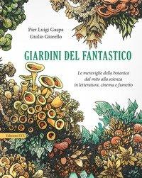 Giardini del fantastico. Le meraviglie della botanica dal mito alla scienza in letteratura, cinema e fumetto