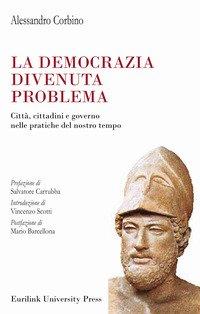 La democrazia divenuta problema. Città, cittadini e governo nelle pratiche del nostro tempo