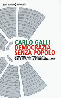 Democrazia senza popolo. Cronache dal parlamento sulla crisi della politica italiana