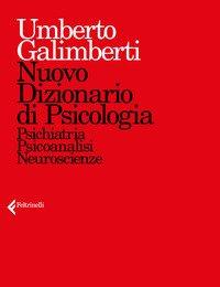 Nuovo dizionario di psicologia. Psichiatria, psicoanalisi, neuroscienze