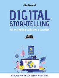 Digital storytelling nel marketing culturale e turistico. Manuale pratico con esempi applicativi