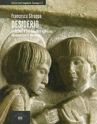 Desiderio. La basilica di San Salvatore di Brescia: dal monastero al museo