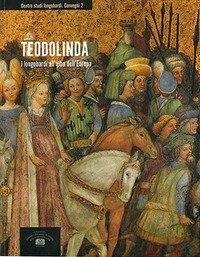 Teodolinda. I longobardi all'alba dell'Europa. Atti del 2° Convegno internazionale di studio (Monza, Gazzada, Castelseprio-Torba, Cairate, 2-7 dicembre 2015)