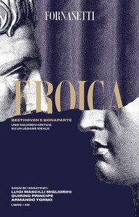 Eroica: Beethoven e Bonaparte. Uno sguardo critico sul legame ideale tra i due personaggi. Ediz. italiana e inglese