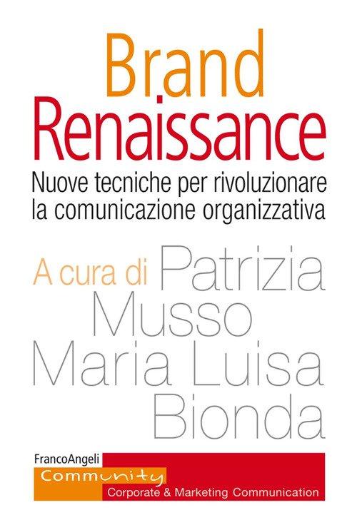 Brand Renaissance. Nuove tecniche per rivoluzionare la comunicazione organizzativa