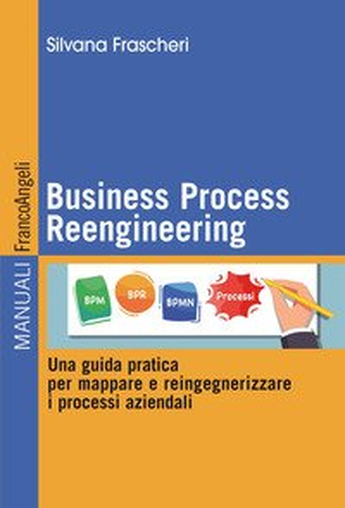 Business Process Reengineering. Una guida pratica per mappare e reingegnerizzare i processi aziendali