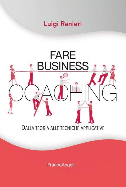 Fare business coaching. Dalla teoria alle tecniche applicative