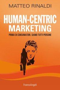 Human centric marketing. Prima di consumatori, siamo tutti persone