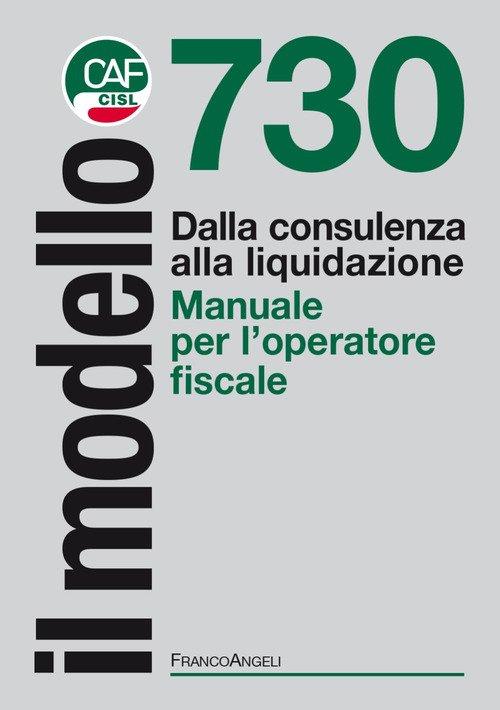 Il modello 730. Dalla consulenza alla liquidazione. Manuale per l'operatore fiscale