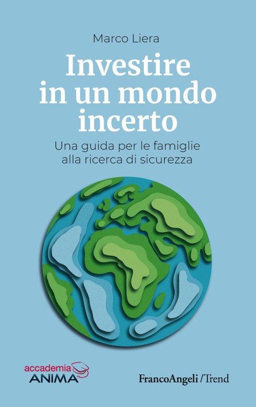 Investire in un mondo incerto. Una guida per le famiglie alla ricerca di sicurezza