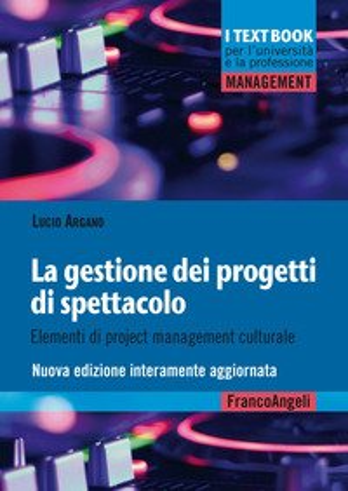 La gestione dei progetti di spettacolo. Elementi di project management culturale