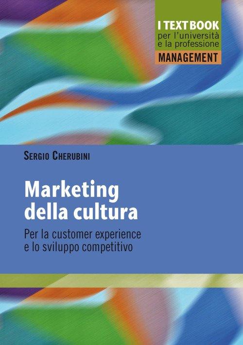 Marketing della cultura. Per la customer experience e lo sviluppo competitivo