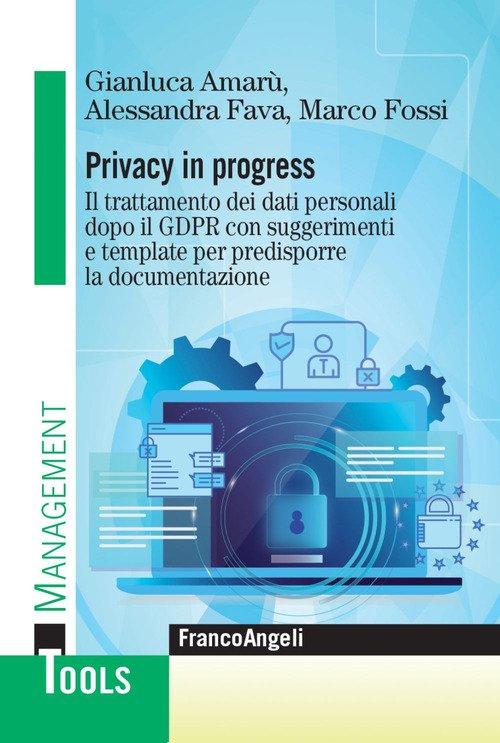 Privacy in progress. Il trattamento dei dati personali dopo il GDPR con suggerimenti e template per predisporre la documentazione