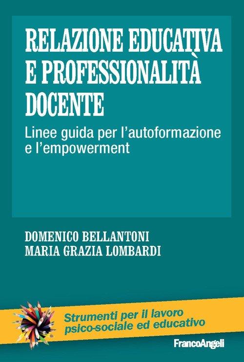 Relazione educativa e professionalitàdocente. Linee guida per l'autoformazione e l'empowerment