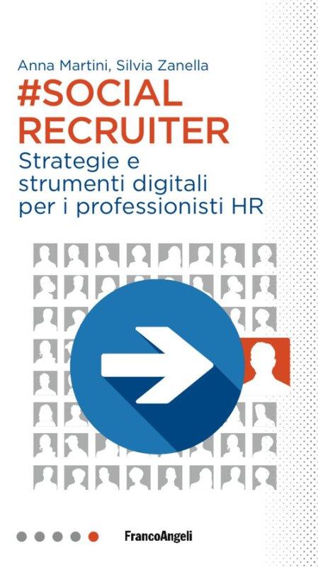 Social recruiter. Strategie e strumenti digitali per i professionisti HR
