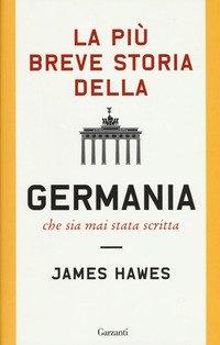 La più breve storia della Germania che sia mai stata scritta