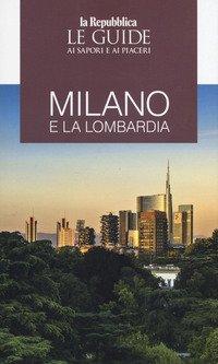 Milano e la Lombardia. Le guide ai sapori e ai piaceri