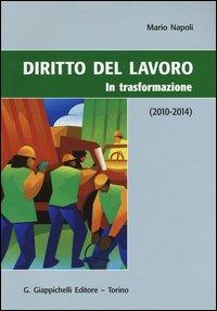 Diritto del lavoro. In trasformazione (2010-2014)